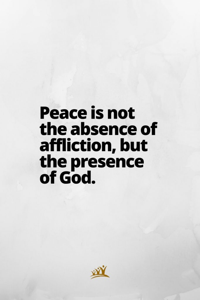 God Quotes (13): Peace is not the absence of affliction, but the presence of God.