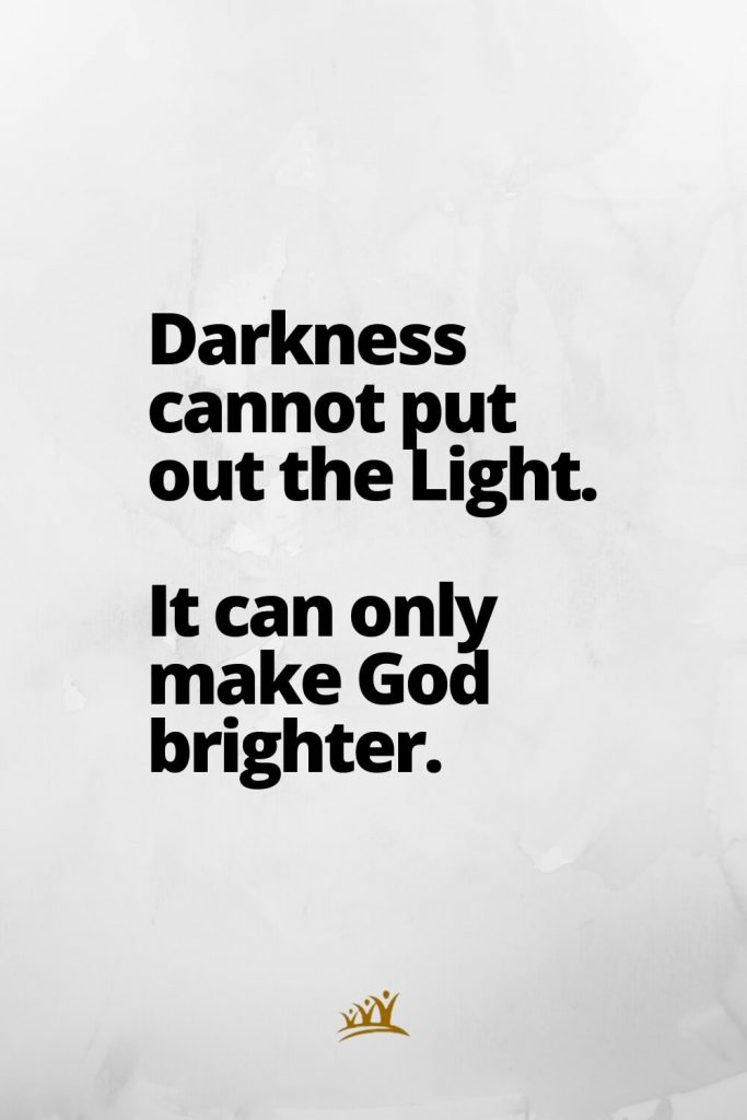 God Quotes (2): Darkness cannot put out the Light. It can only make God brighter.