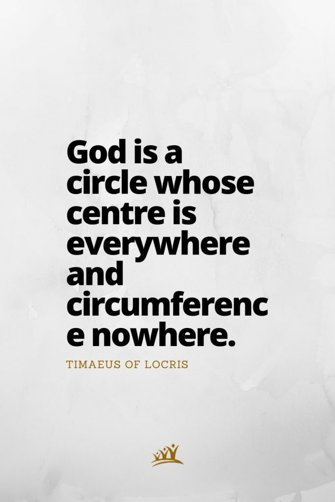 God is a circle whose centre is everywhere and circumference nowhere. – Timaeus of Locris