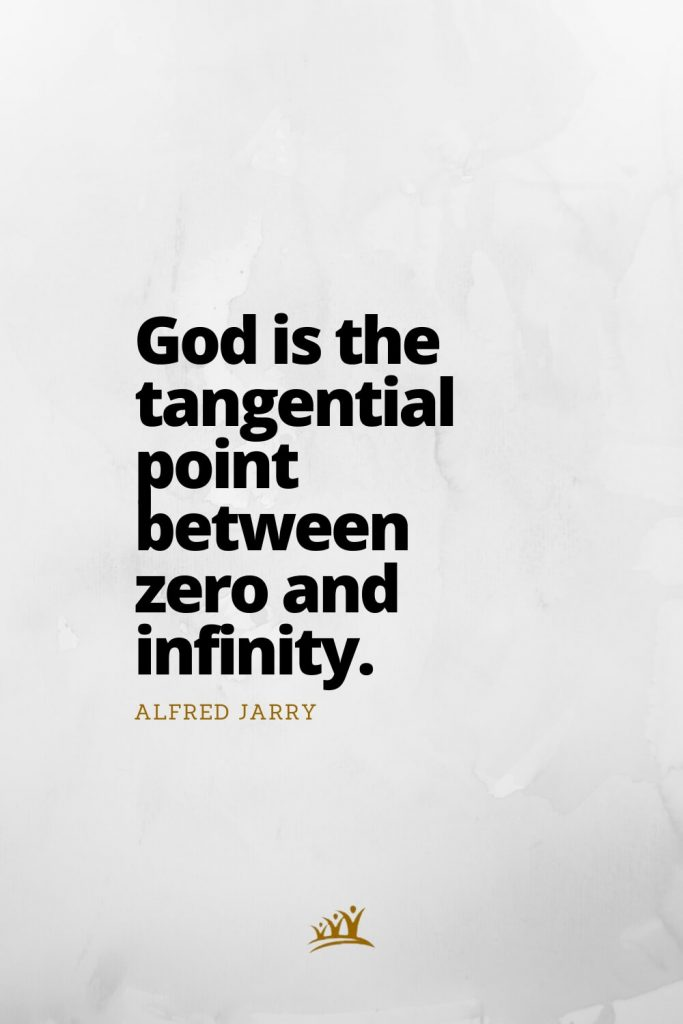 God Quotes (5): God is the tangential point between zero and infinity. – Alfred Jarry