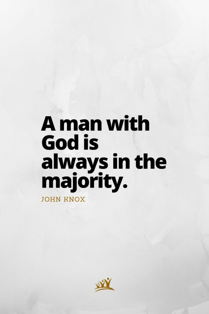 A man with God is always in the majority. – John Knox