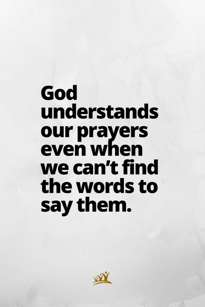 God understands our prayers even when we can't find the words to say them.