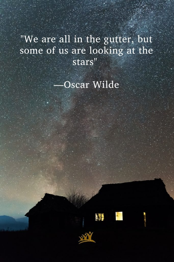 """""""We are all in the gutter, but some of us are looking at the stars."""" —Oscar Wilde"""