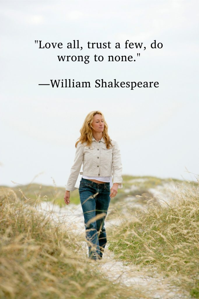 """""""Love all, trust a few, do wrong to none."""" –William Shakespeare"""