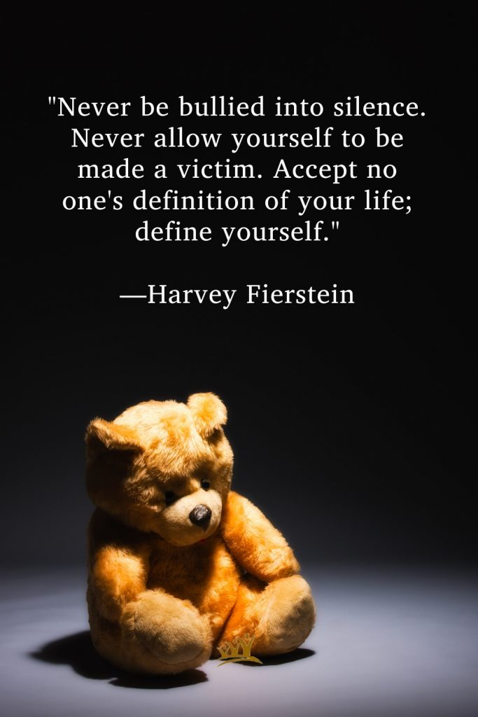 """""""Never be bullied into silence. Never allow yourself to be made a victim. Accept no one's definition of your life; define yourself."""" —Harvey Fierstein"""