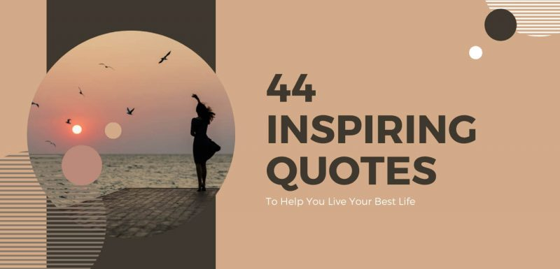 Inspiring Quotes To Help You Live Your Best Life