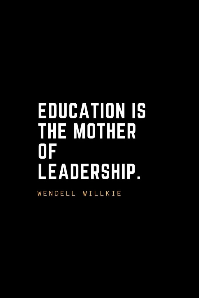 Leadership Quotes (51): Education is the mother of leadership. — Wendell Willkie