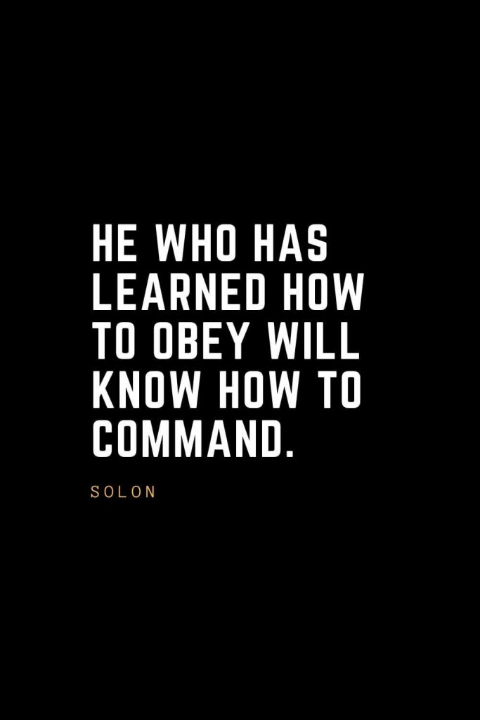 Leadership Quotes (56): He who has learned how to obey will know how to command. — Solon