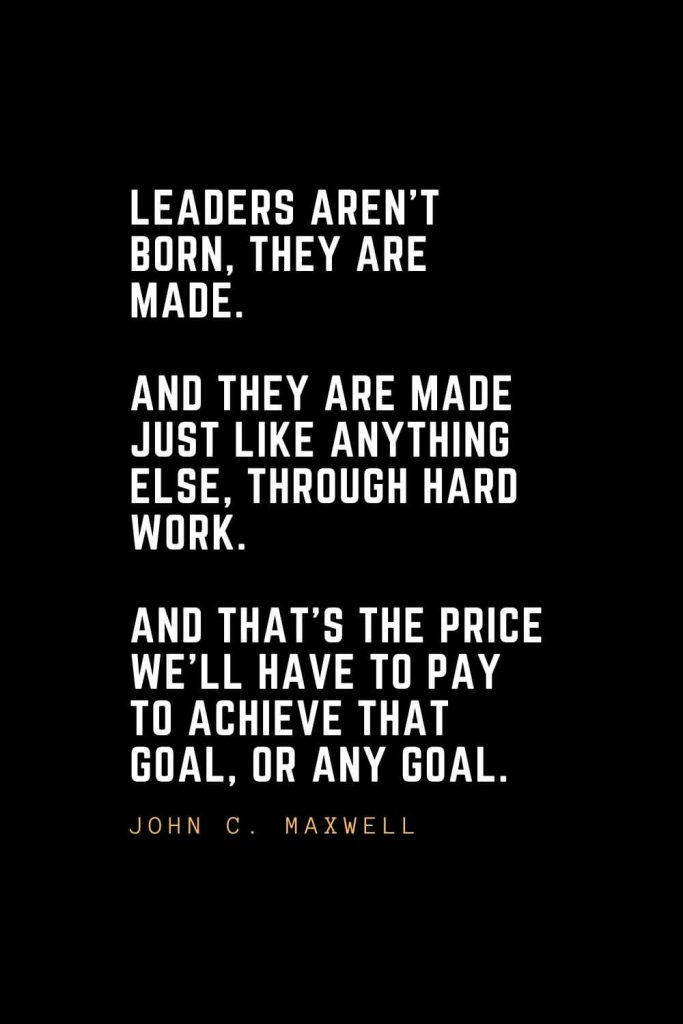 Leadership Quotes (66): Leaders aren't born, they are made. And they are made just like anything else, through hard work. And that's the price we'll have to pay to achieve that goal, or any goal. — Vince Lombardi