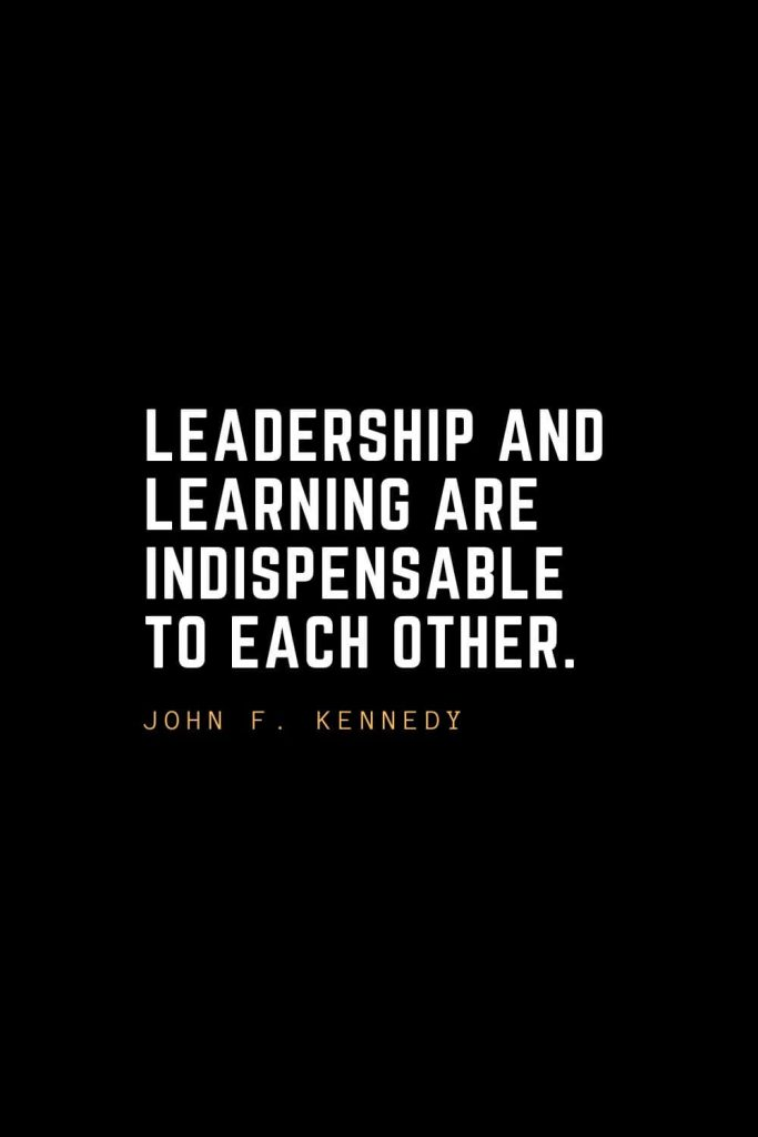 Leadership Quotes (68): Leadership and learning are indispensable to each other. — John F. Kennedy