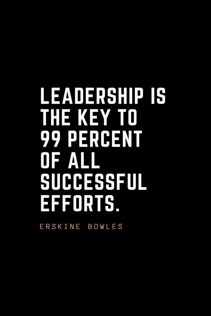 Leadership Quotes (73): Leadership is the key to 99 percent of all successful efforts. — Erskine Bowles