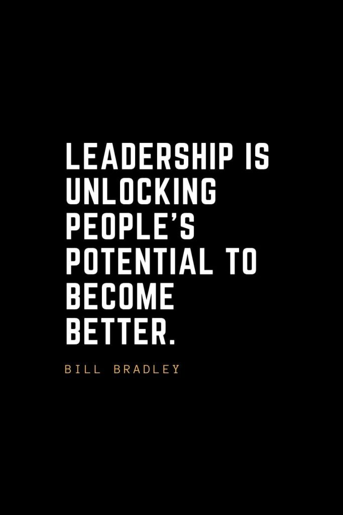 Leadership Quotes (74): Leadership is unlocking people's potential to become better. —Bill Bradley