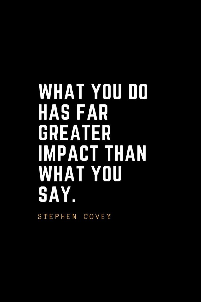 Leadership Quotes (79): What you do has far greater impact than what you say. —Stephen Covey