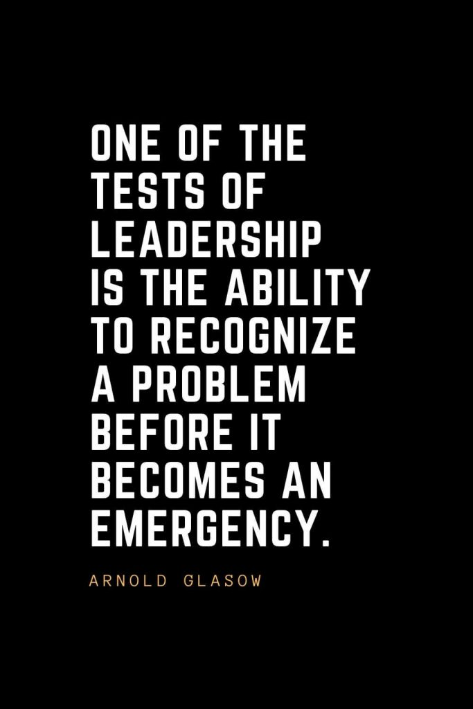 Leadership Quotes (81): One of the tests of leadership is the ability to recognize a problem before it becomes an emergency. —Arnold Glasow