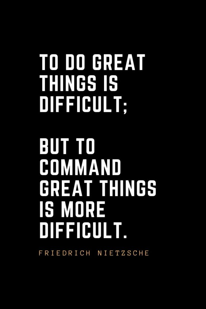 Leadership Quotes (85): To do great things is difficult; but to command great things is more difficult. — Friedrich Nietzsche