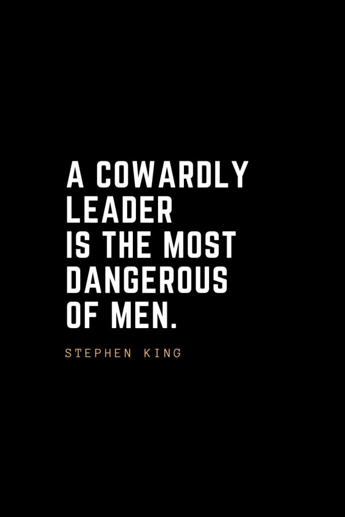 Leadership Quotes (95): A cowardly leader is the most dangerous of men. — Stephen King