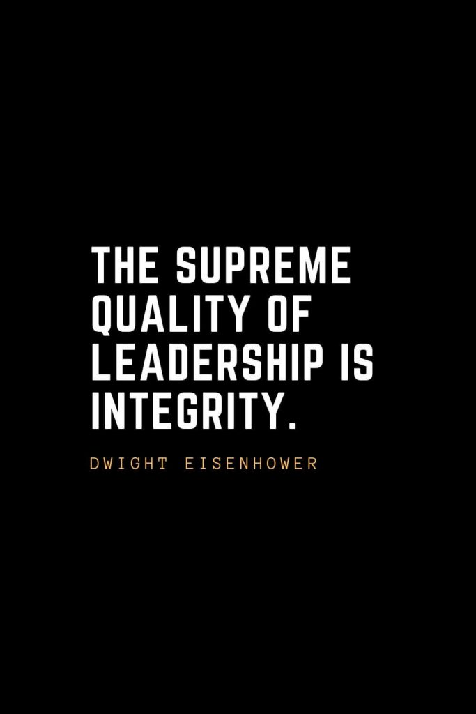 Leadership Quotes (98): The supreme quality of leadership is integrity. – Dwight Eisenhower