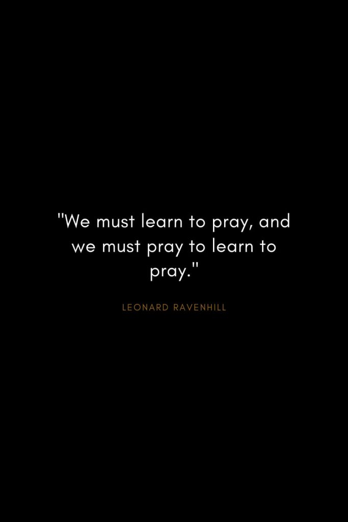 "Leonard Ravenhill Quotes (1): ""We must learn to pray, and we must pray to learn to pray."""