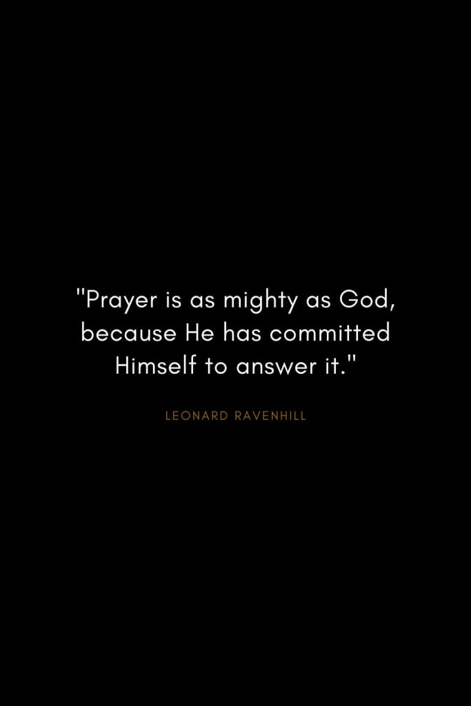 "Leonard Ravenhill Quotes (2): ""Prayer is as mighty as God, because He has committed Himself to answer it."""