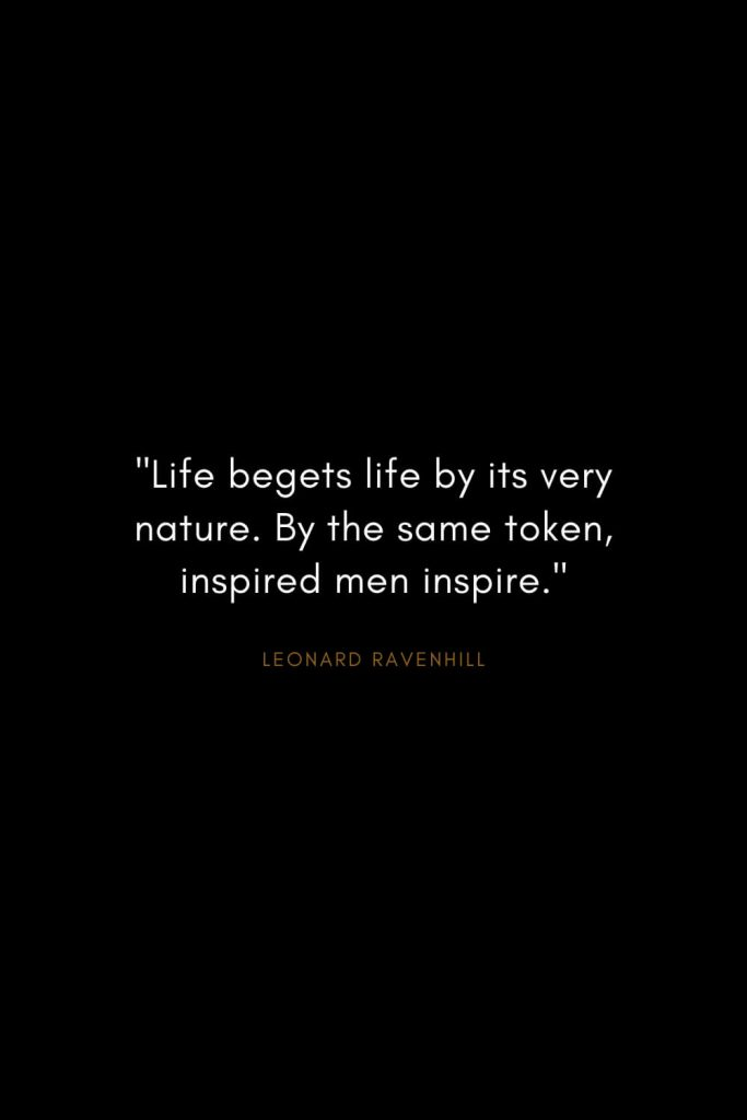 "Leonard Ravenhill Quotes (3): ""Life begets life by its very nature. By the same token, inspired men inspire."""