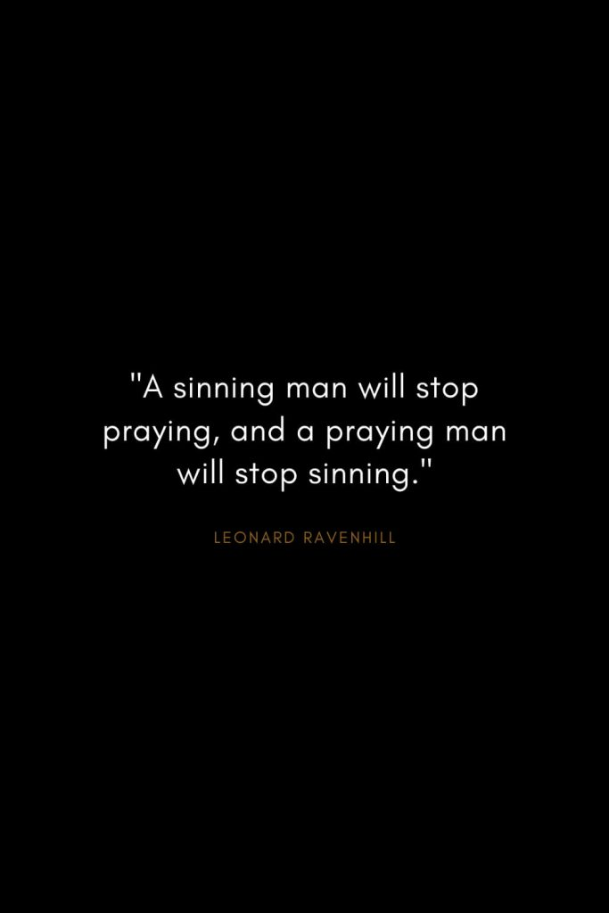 "Leonard Ravenhill Quotes (4): ""A sinning man will stop praying, and a praying man will stop sinning."""