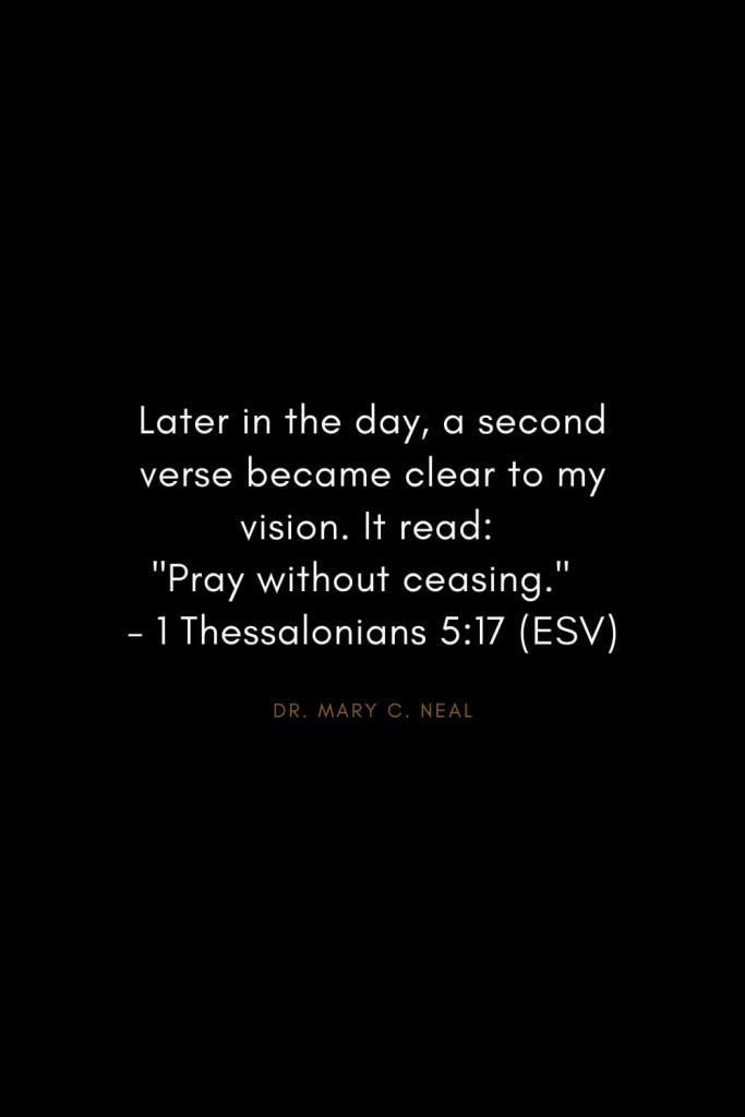 "Mary C. Neal Quotes (18): Later in the day, a second verse became clear to my vision. It read: ""Pray without ceasing."" - 1 Thessalonians 5:17 (ESV)"