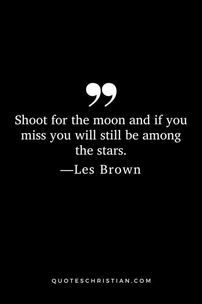 Motivational Les Brown Quotes (19): Shoot for the moon and if you miss you will still be among the stars.