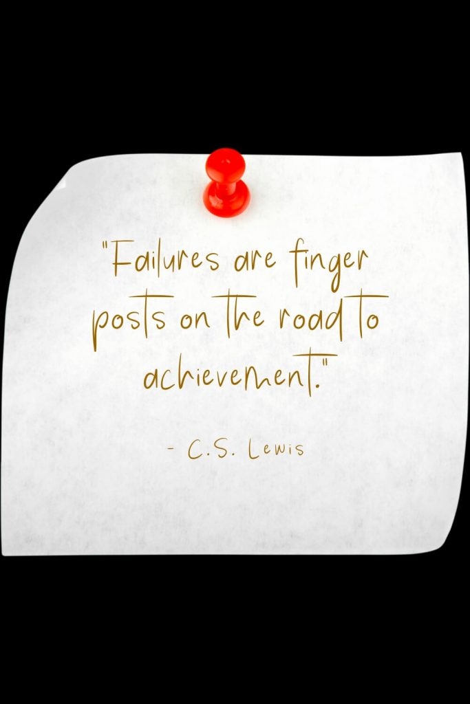 """Failures are finger posts on the road to achievement."" - C.S. Lewis"