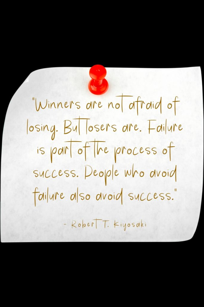 """Winners are not afraid of losing. But losers are. Failure is part of the process of success. People who avoid failure also avoid success."" - Robert T. Kiyosaki"