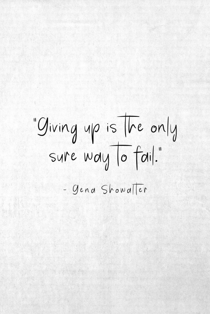 """Giving up is the only sure way to fail."" - Gena Showalter"