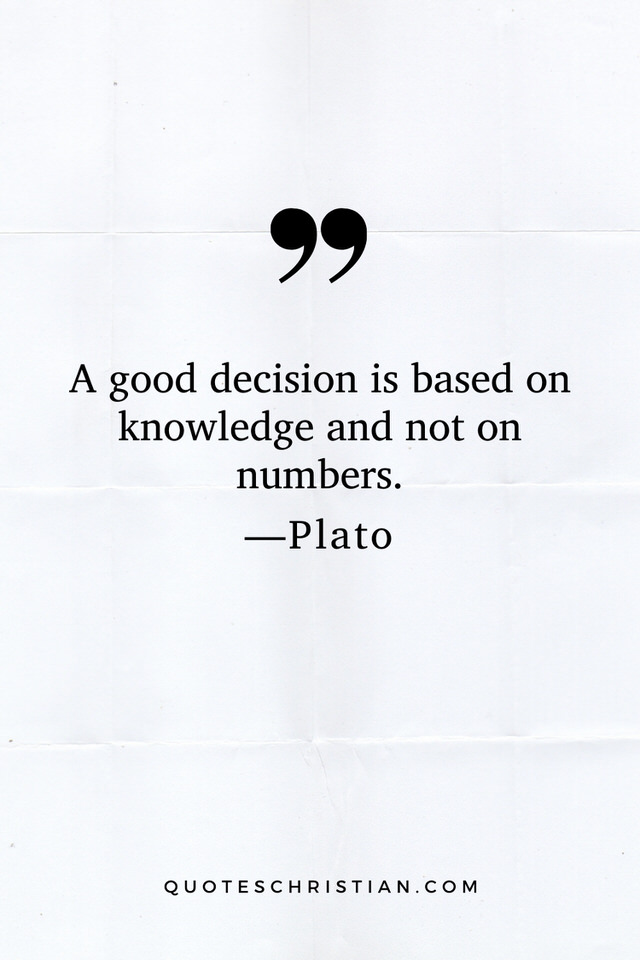 Quotes By Plato: A good decision is based on knowledge and not on numbers.