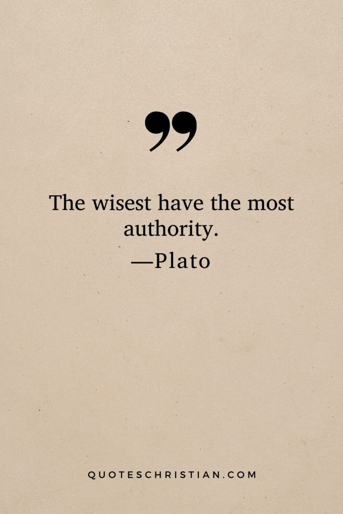 Quotes By Plato: The wisest have the most authority.