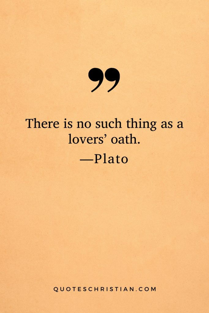 Quotes By Plato: There is no such thing as a lovers' oath.