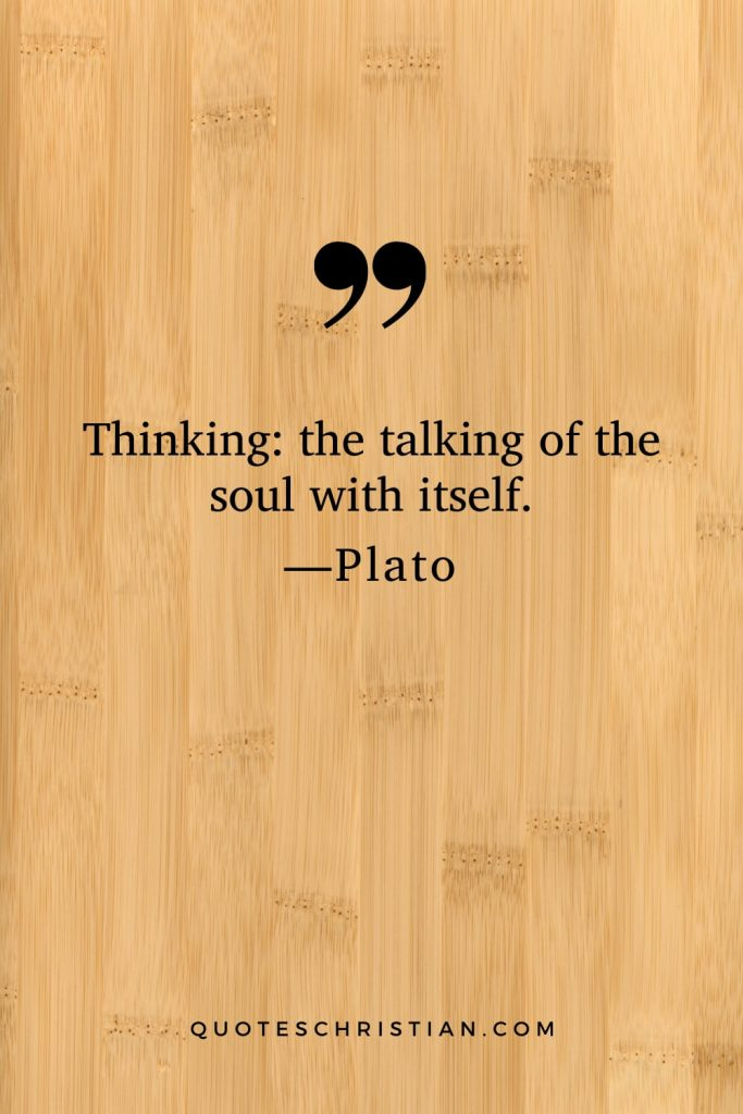 Quotes By Plato: Thinking: the talking of the soul with itself.