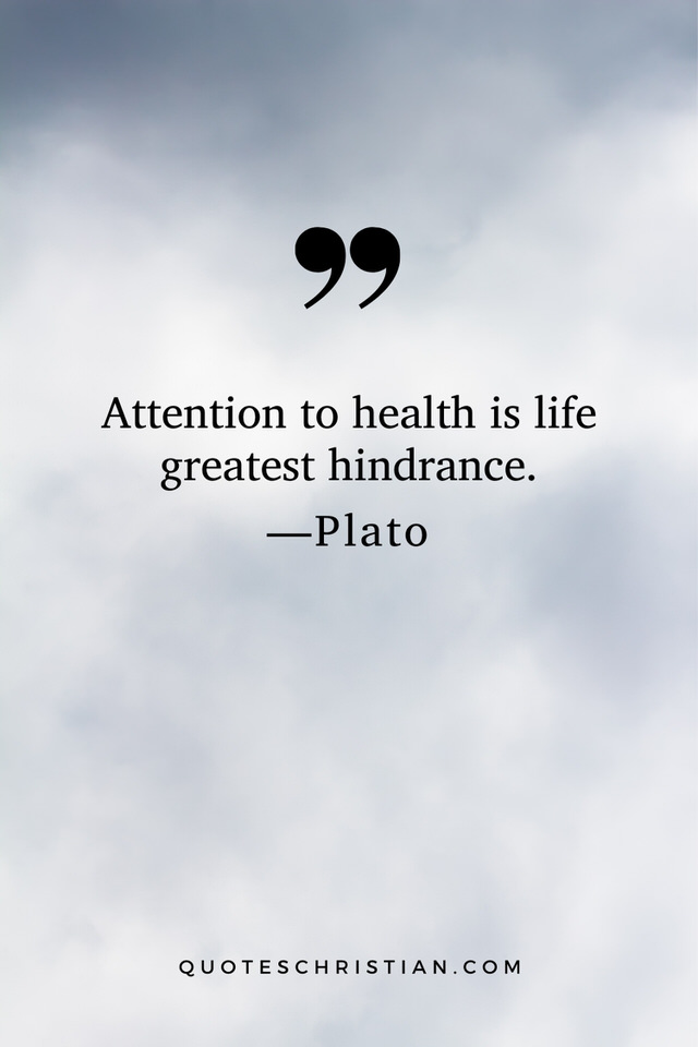 Quotes By Plato: Attention to health is life greatest hindrance.