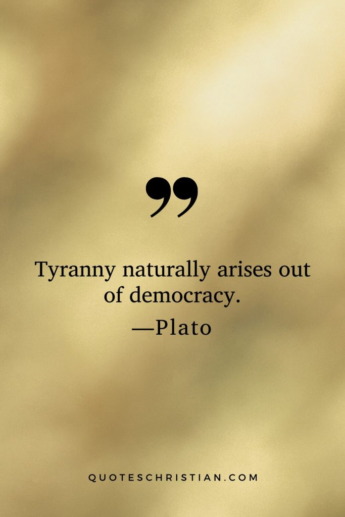 Quotes By Plato: Tyranny naturally arises out of democracy.