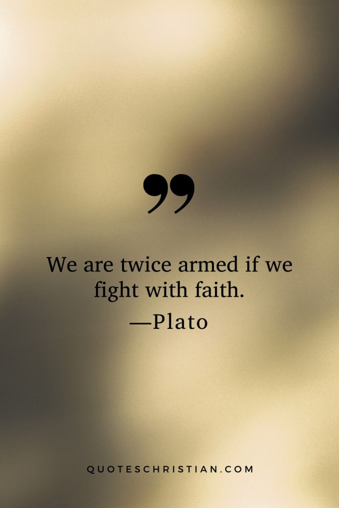 Quotes By Plato: We are twice armed if we fight with faith.