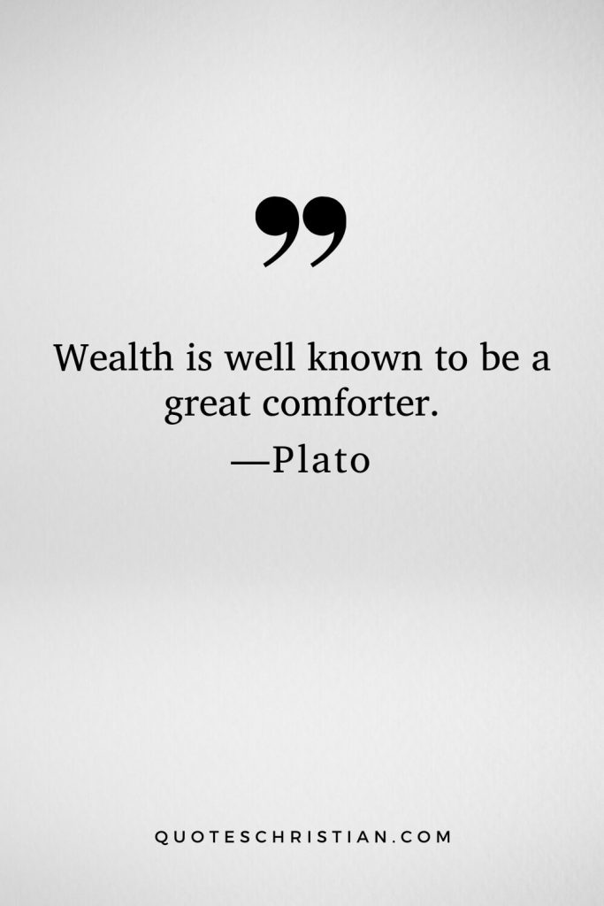 Quotes By Plato: Wealth is well known to be a great comforter.