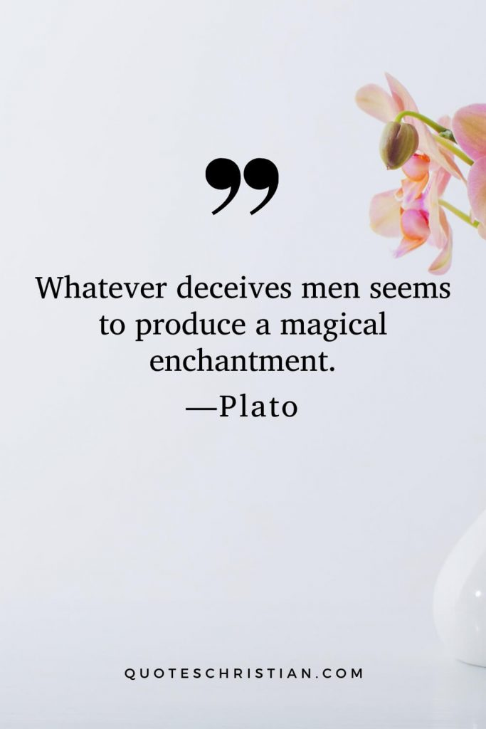 Quotes By Plato: Whatever deceives men seems to produce a magical enchantment.
