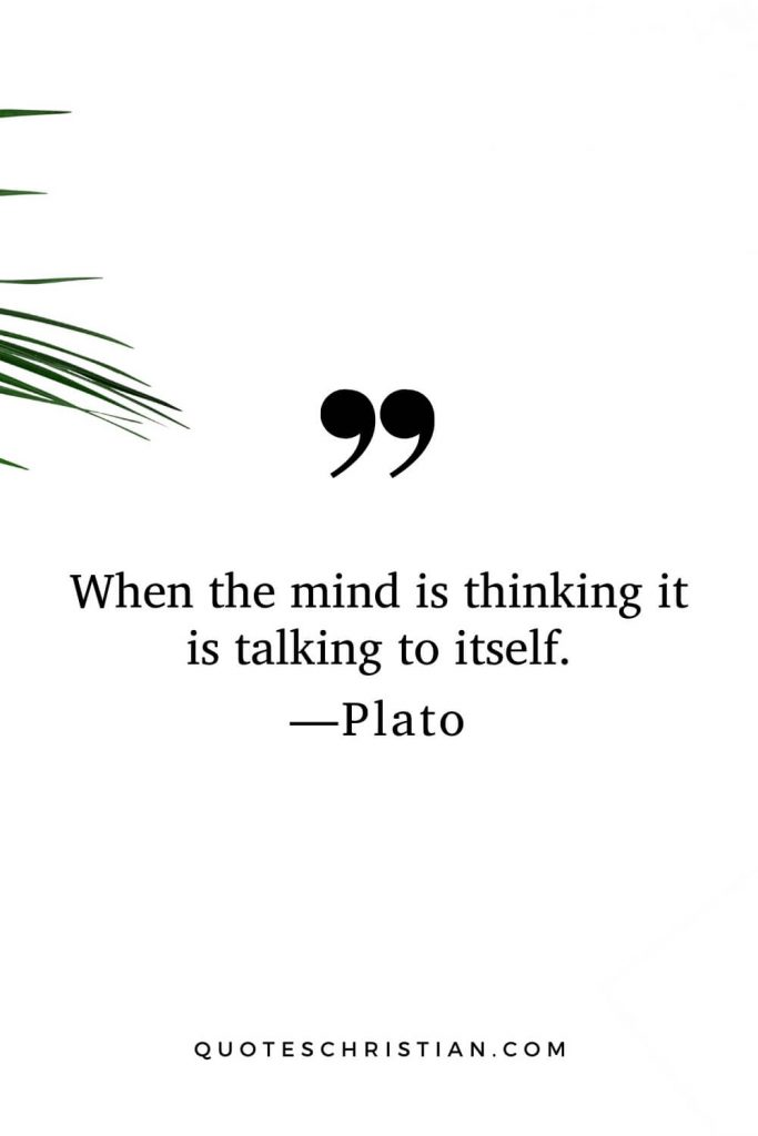 Quotes By Plato: When the mind is thinking it is talking to itself.
