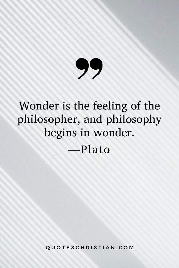 Quotes By Plato: Wonder is the feeling of the philosopher, and philosophy begins in wonder.