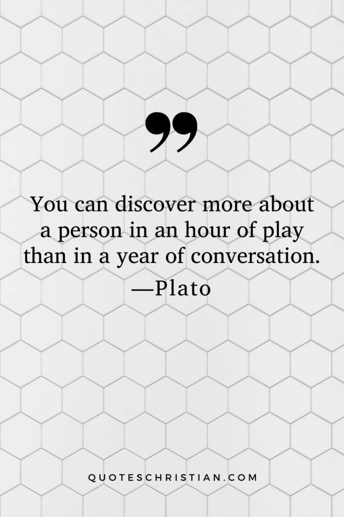 Quotes By Plato: You can discover more about a person in an hour of play than in a year of conversation.