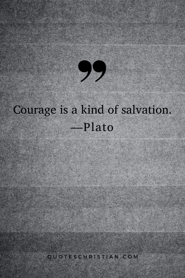 Quotes By Plato: Courage is a kind of salvation.