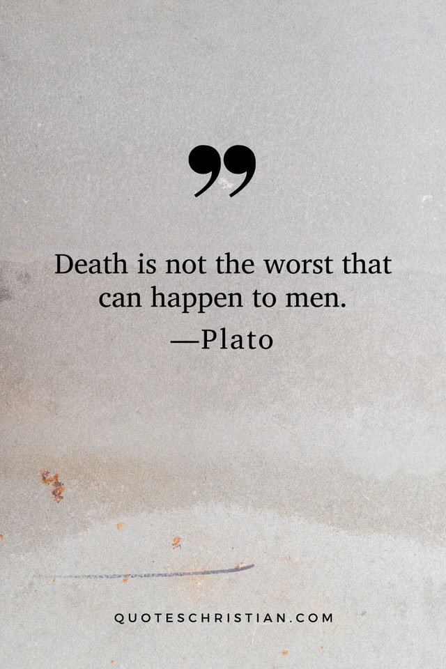 Quotes By Plato: Death is not the worst that can happen to men.