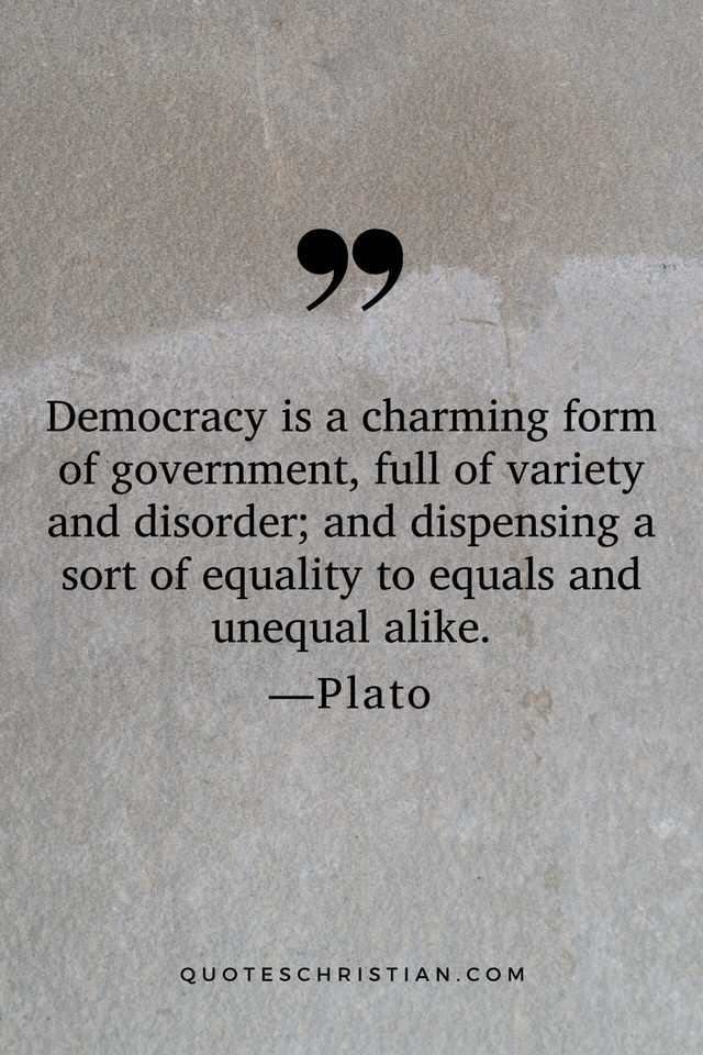 Quotes By Plato: Democracy is a charming form of government, full of variety and disorder; and dispensing a sort of equality to equals and unequal alike.