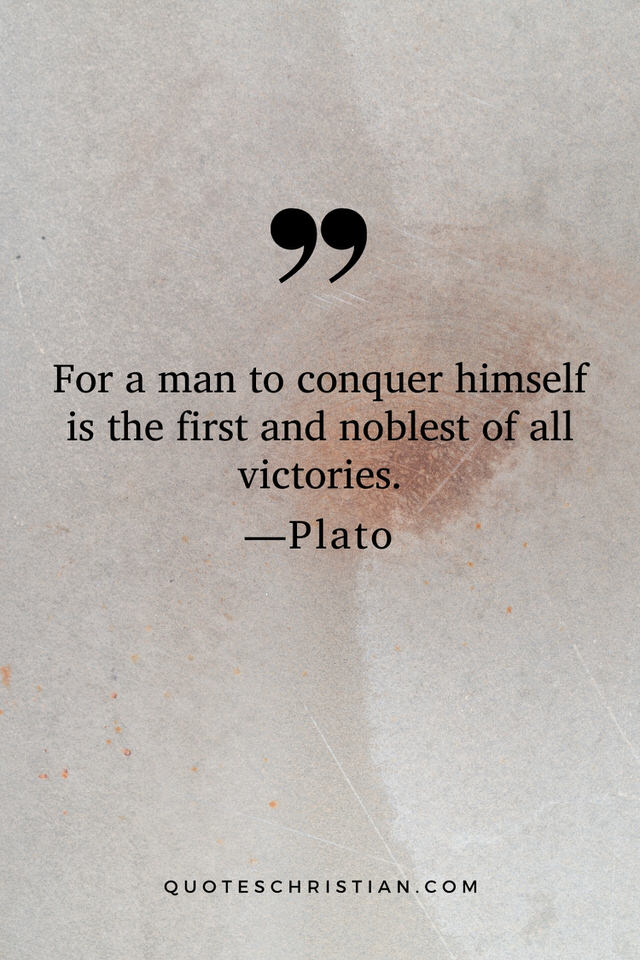 Quotes By Plato: For a man to conquer himself is the first and noblest of all victories.
