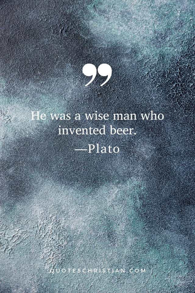 Quotes By Plato: He was a wise man who invented beer.