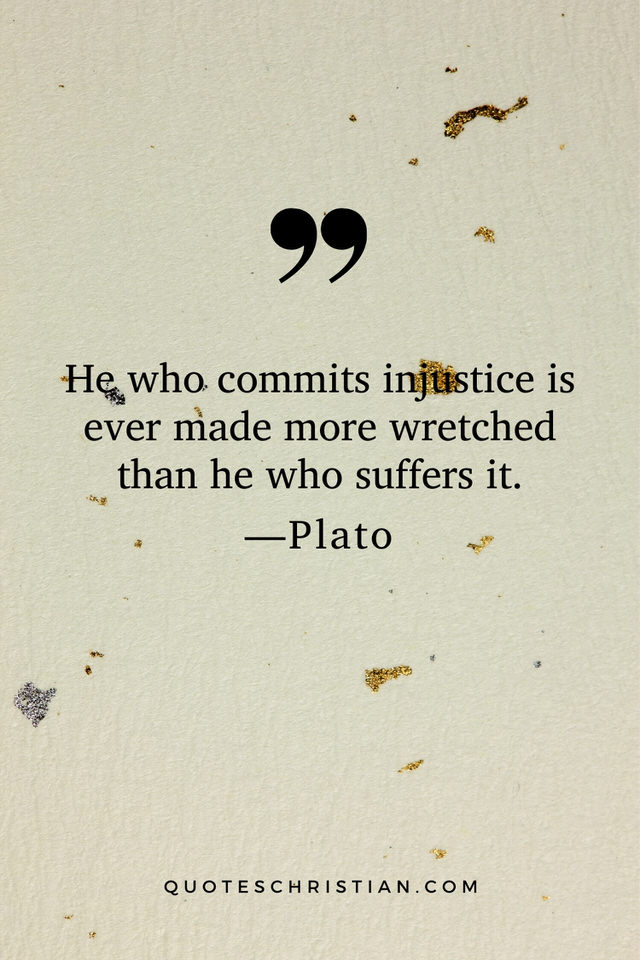 Quotes By Plato: He who commits injustice is ever made more wretched than he who suffers it.