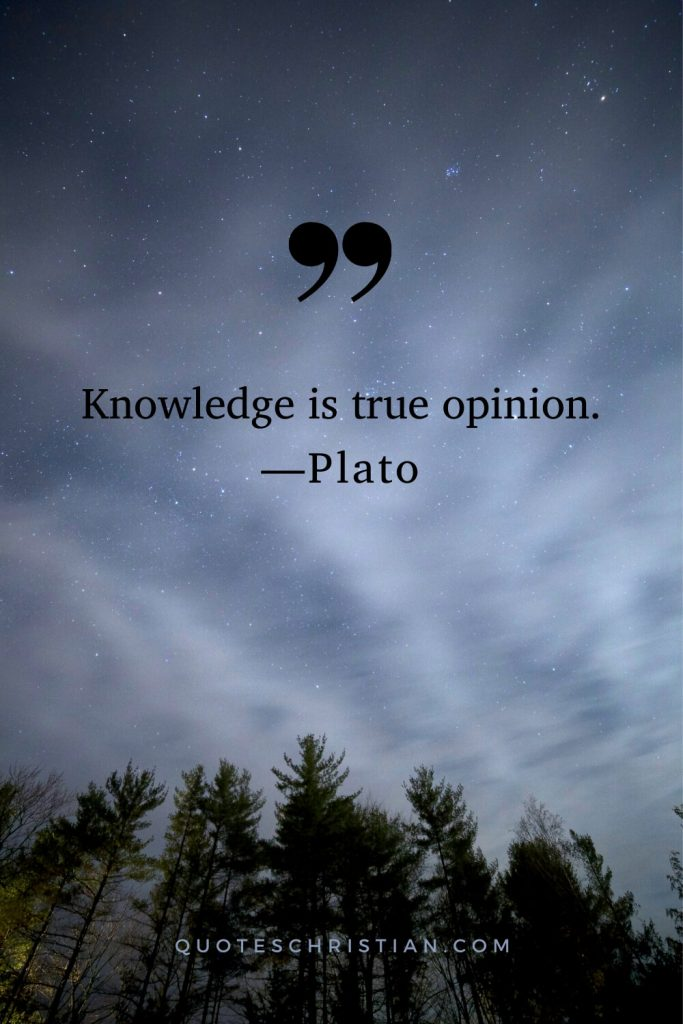 Quotes By Plato: Knowledge is true opinion.