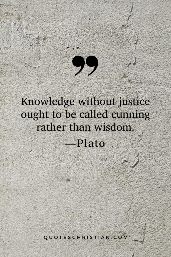 Quotes By Plato: Knowledge without justice ought to be called cunning rather than wisdom.